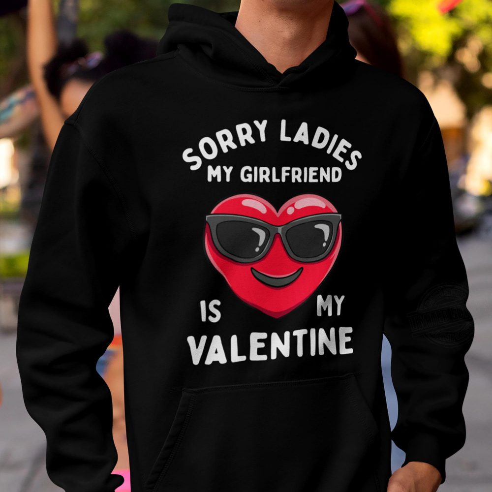 Sorry Ladies My Girlfriend Is My Valentine Shirt