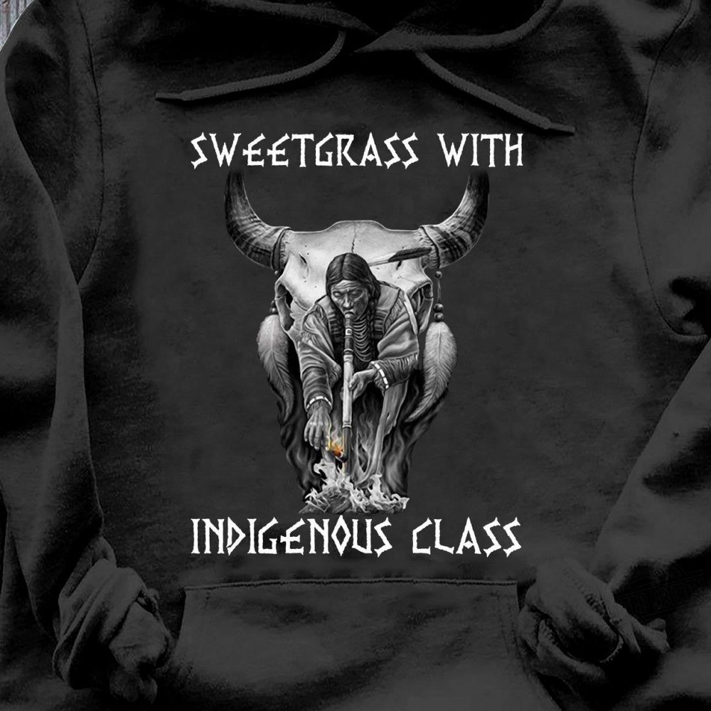 Sweetgrass With Indigenous Class Shirt
