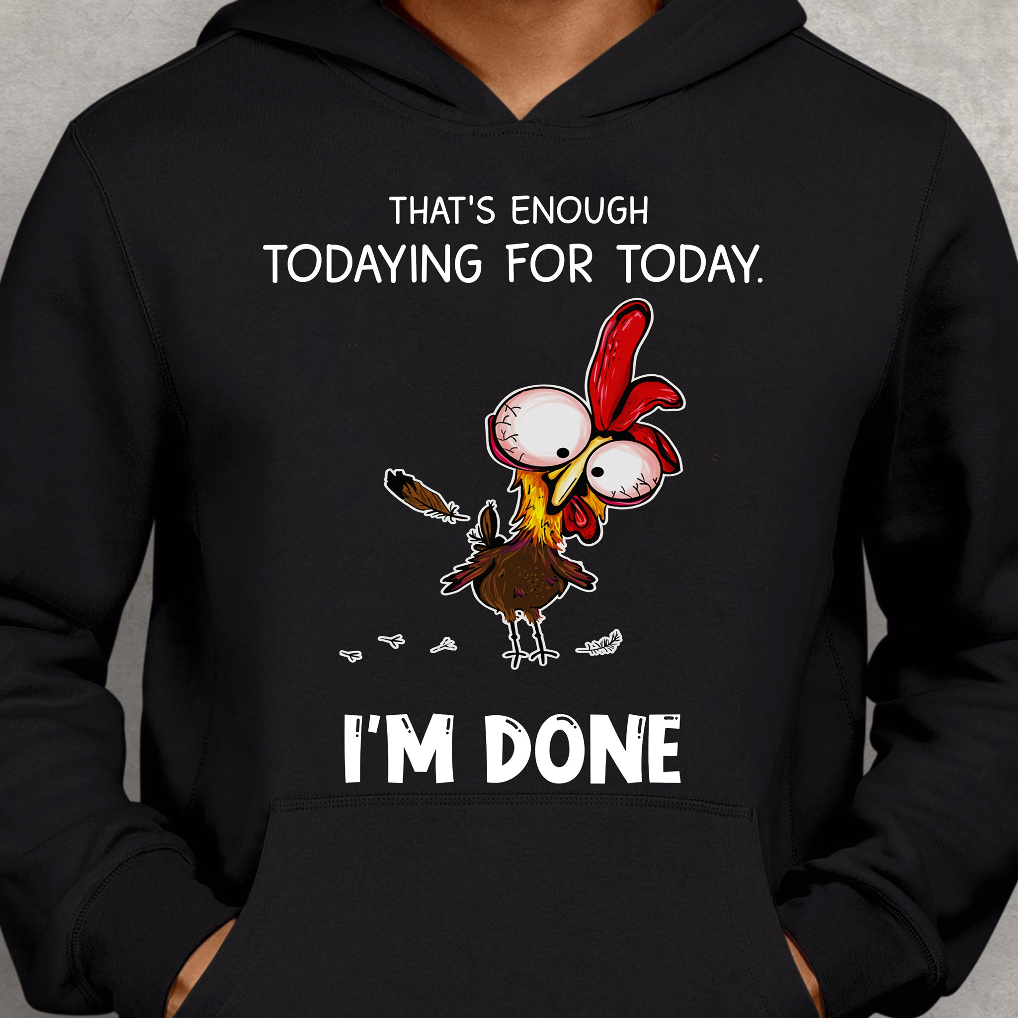 That's Enough Todaying For Today I'm Done Shirt