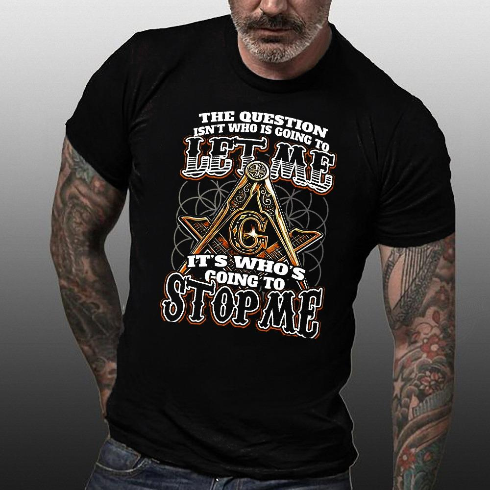 The Question Isn't Who Is Going To Let Me It's Who's Going To Stop Me Shirt