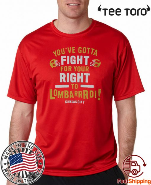 YOU'VE GOTTA FIGHT FOR YOUR RIGHT TO LOMBARDI KANSAS CITY GIFT Shirt