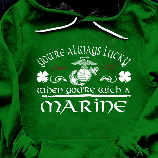 You're Always Lucky When You're With A Marine Shirt